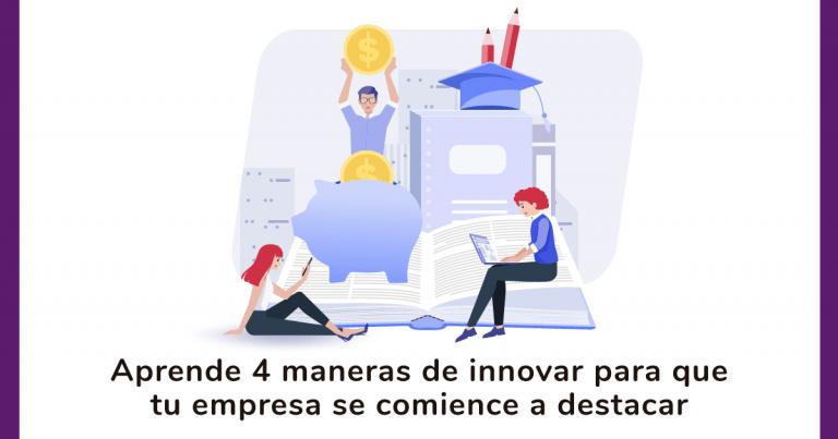 Descubre 4 maneras de innovar en tu negocio o empresa